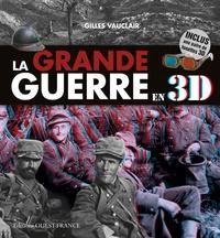 Gilles Vauclair - La Grande Guerre en 3D - Avec une paire de lunettes 3D.
