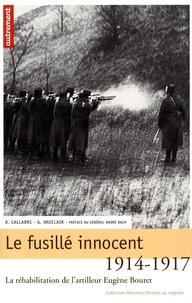 Gilles Vauclair et Didier Callabre - Le fusillé innocent - La réhabilitation de l'artilleur Eugène Bouret, 1914-1917.