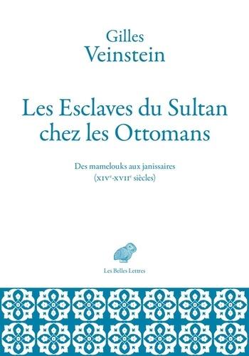 Les esclaves du sultan. Des mamelouks aux janissaires (XIVe-XVIIe siècles)
