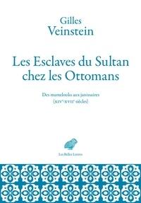 Gilles Veinstein - Les esclaves du sultan - Des mamelouks aux janissaires (XIVe-XVIIe siècles).