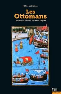 Gilles Veinstein - Les Ottomans - Variations sur une société d'Empire.