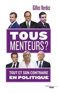 Gilles Verdez - Tous menteurs ! - Tout et son contraire en politique.