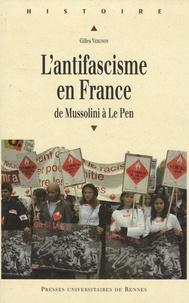 Gilles Vergnon - L'antifascisme en France de Mussolini à Le Pen.