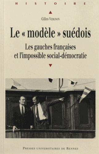 """Gilles Vergnon - Le """"modèle"""" suédois - Les gauches françaises et l'impossible social-démocratie."""