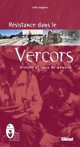 Gilles Vergnon - Résistance dans le Vercors - Histoire et lieux de mémoire.