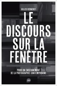 Gilles Verneret - Le discours sur la fenêtre - Pour un enseignement de la photographie contemporaine.