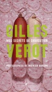 Gilles Verot - Gilles Vérot - Mes secrets de charcutier.
