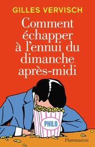Gilles Vervisch - Comment échapper à l'ennui du dimanche après-midi.