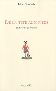 Gilles Vervisch - De la tête aux pieds - Philosophie du football.
