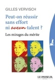 Gilles Vervisch - Peut-on réussir sans effort ni aucun talent ? - Les mirages du mérite.