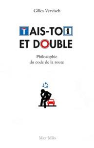 Gilles Vervisch - Tais-toi et double - Philosophie du Code de la route.