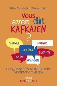 Gilles Vervisch et Olivier Talon - Vous avez dit kafkaïen ? - Dictionnaire des mots tirés de noms propres (réels ou fictifs, célèbres ou un peu moins).