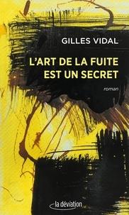 Gilles Vidal - L'art de la fuite est un secret.