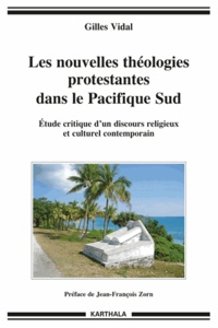Gilles Vidal - Les nouvelles théologies protestantes dans le Pacifique Sud - Etude critique d'un discours religieux et culturel contemporain.