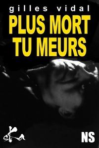 Gilles Vidal - Plus mort tu meurs.