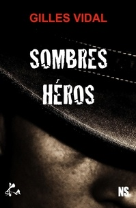 Gilles Vidal - Sombres héros.