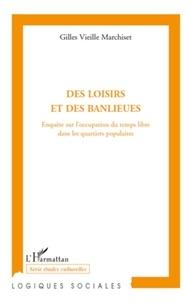 Gilles Vieille Marchiset - Des loisirs et des banlieues - Enquête sur l'occupation du temps libre dans les quartiers populaires.