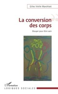 Gilles Vieille Marchiset - La conversion des corps - Bouger pour être sain.