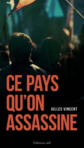 Gilles Vincent - Ce pays qu'on assassine.
