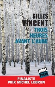 Gilles Vincent - Trois heures avant l'aube - Finaliste Prix Michel Lebrun.