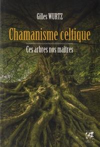 Forum de téléchargement de livres Kindle Chamanisme celtique  - Ces arbres nos maîtres par Gilles Wurtz ePub
