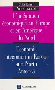 Gilles Yves Bertin et André Raynauld - L'intégration économique en Europe et en Amérique du Nord.
