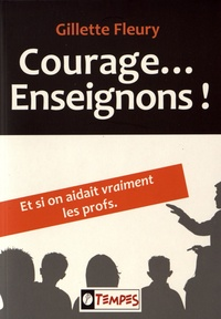Gillette Fleury - Courage... enseignons ! - Et si on aidait vraiment les profs.