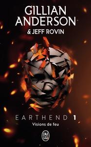 Gillian Anderson et Jeff Rovin - Earthend Tome 1 : Visions de feu.