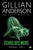 Gillian Anderson et Jeff Rovin - Earthend Tome 3 : Echos des mers.
