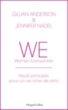 Gillian Anderson et Jennifer Nadel - WE - Neuf principes pour une vie riche de sens - Women everywhere - Avec des exercices d'application pratique.