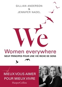 Gillian Anderson et Jennifer Nadel - We, Women everywhere - Neuf principes pour une vie riche de sens.