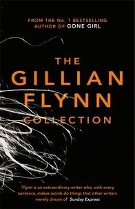 Gillian Flynn - The Gillian Flynn Collection - Sharp Objects, Dark Places, Gone Girl.