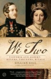 Gillian Gill - We Two: Victoria and Albert: Rulers, Partners, Rivals.