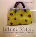 Gillian Harris - La laine feutrée - Etape par étape, 25 créations originales.