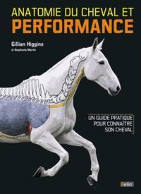 Gillian Higgins - Anatomie du cheval et performance - Un guide pratique pour connaître son cheval.