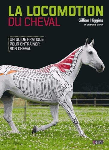 Gillian Higgins - La locomotion du cheval - Un guide pratique pour entrainer son cheval.