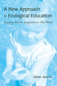 Gillian Judson - A New Approach to Ecological Education - Engaging Students' Imaginations in Their World.
