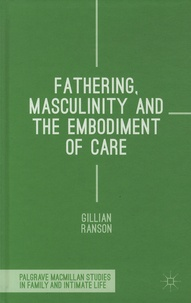 Gillian Ranson - Fathering, Masculinity and the Embodiment of Care.
