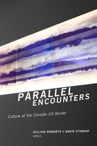 Gillian Roberts et David Stirrup - Parallel Encounters - Culture at the Canada-US Border.