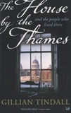 Gillian Tindall - The House by the Thames.
