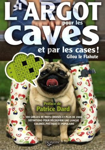Gilou Le Flahute - L'argot pour les caves et par les cases !.