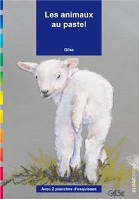 Les animaux au pastel- Avec 2 planches d'esquisses -  Gilse  