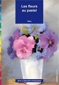Les fleurs au pastel- Avec 2 planches d'esquisses -  Gilse |