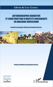 Gilvete de Lima Gabriel - Autobiographie narrative et construction d'identité enseignante en Amazonie brésilienne.