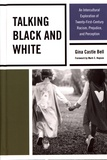 Gina Castle Bell - Talking Black and White - An Intercultural Exploration of Twenty-First-Century Racism, Prejudice, and Perception.