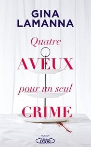 Gina Lamanna - Quatre aveux pour un seul crime.