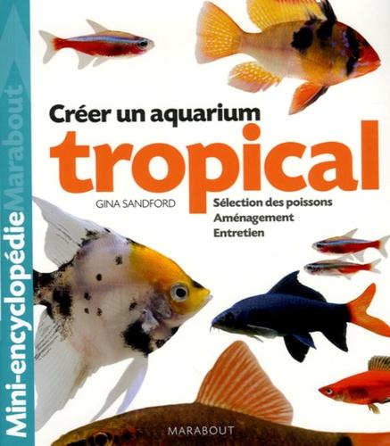 Gina Sandford - Aquarium tropical - De l'aménagement du bac à la sélection des poissons.