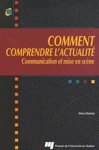 Gina Stoiciu - Comment comprendre l'actualité - Communication et mise en scène.
