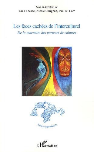 Gina Thésée et Nicole Carignan - Les faces cachées de l'interculturel - De la rencontre des porteurs de cultures.
