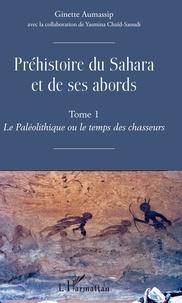 Ginette Aumassip - Préhistoire du Sahara et de ses abords - Tome 1, Le Paléolithique ou le temps des chasseurs.